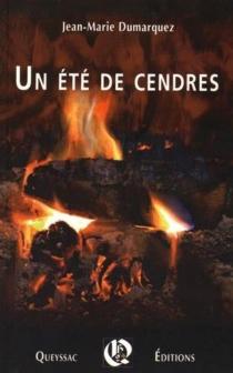 Un été de cendres - Jean-MarieDumarquez
