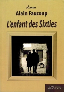 L'enfant des sixties - AlainFaucoup