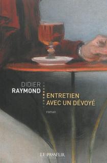 Entretien avec un dévoyé - DidierRaymond