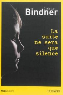 La suite ne sera que silence - ChristianBindner