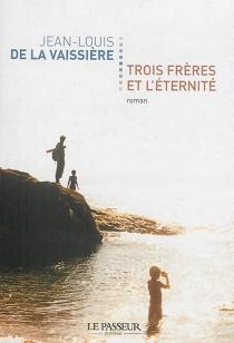 Trois frères et l'éternité - Jean-Louis deLa Vaissière