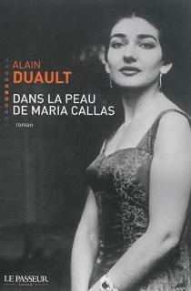 Dans la peau de Maria Callas - AlainDuault