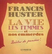 La vie : les femmes et nos emmerdes : drôles de pensées ! - FrancisHuster