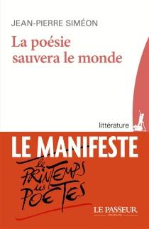 La poésie sauvera le monde - Jean-PierreSiméon