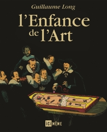 L'enfance de l'art - Guillaume Long