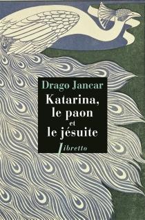 Katarina, le paon et le jésuite - DragoJancar