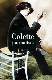 Colette journaliste : chroniques et reportages, 1893-1955 - Colette
