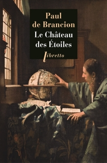 Le château des étoiles : étrange histoire de Tycho Brahe, astronome et grand seigneur - Paul deBrancion