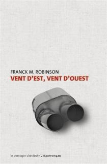 Vent d'est, vent d'ouest - Frank M.Robinson