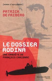 Le dossier Rodina : une enquête de François Carignac - Patrick deFriberg