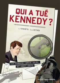 Qui a tué Kennedy ? : l'enquête illustrée - ErnieColon
