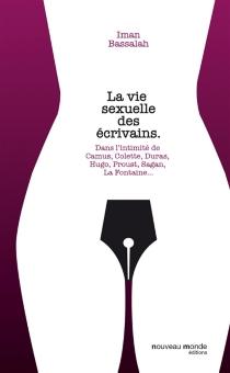 La vie sexuelle des écrivains : dans l'intimité de Hugo, La Fayette, Proust, Sand, La Fontaine, Duras, Simenon, Colette - ImanBassalah