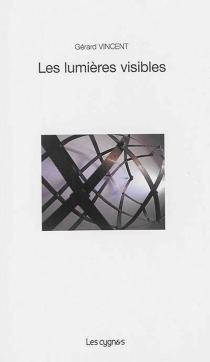 Les lumières invisibles : textes présentés pendant la soirée du 7 juin 2014 en hommage à Gérard Vincent - GérardVincent