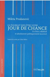Ca pourrait bien être votre jour de chance : un livre collatéral et absolument politiquement incorrect - MiletaProdanovic