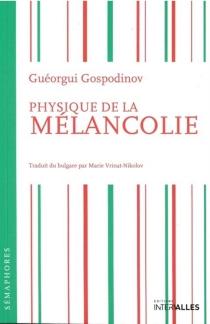 Physique de la mélancolie - GheorghiGospodinov