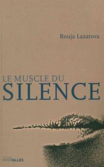 Le muscle du silence - RoujaLazarova