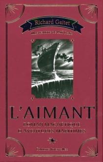 L'aimant : roman magnétique d'aventures maritimes - RichardGaitet