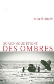 Quand nous étions des ombres - MikaëlHirsch