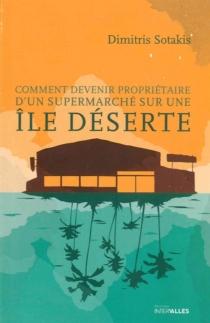 Comment devenir propriétaire d'un supermarché sur une île déserte - DimitrisSotakis