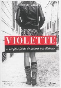 Violette : il est plus facile de mourir que d'aimer - JehanneNguyen