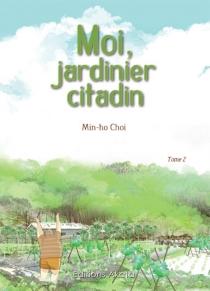 Moi, jardinier citadin - Min-HoChoi
