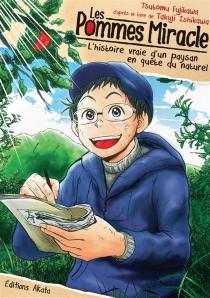 Les pommes miracle : l'histoire vraie d'un paysan en quête du naturel - TsutomuFujikawa