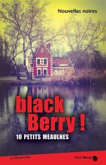 Black Berry ! : 10 petits Meaulnes : nouvelles noires -