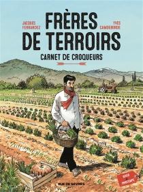 Frères de terroirs : carnet de croqueurs - YvesCamdeborde