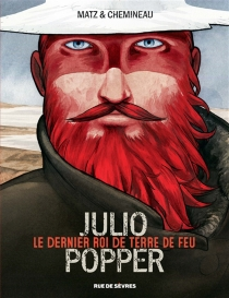 Julio Popper : le dernier roi de Terre de Feu - LéonardChemineau