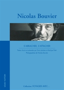 Nicolas Bouvier : s'arracher, s'attacher - Nicolas Bouvier
