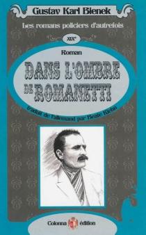 Dans l'ombre de Romanetti - Gustav KarlBienek