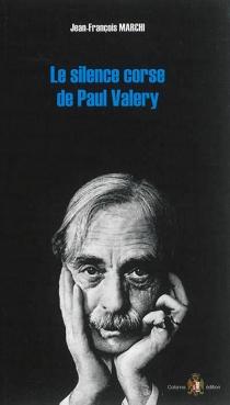 Le silence corse de Paul Valéry - Jean-FrançoisMarchi