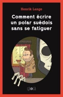Comment écrire un polar suédois sans se fatiguer - HenrikLange