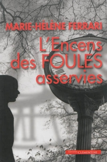 L'encens des foules asservies - Marie-HélèneFerrari