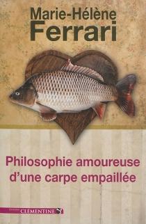 Philosophie amoureuse d'une carpe empaillée - Marie-HélèneFerrari