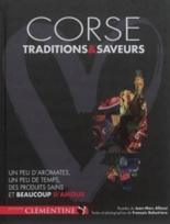Corse, tradition et saveurs : 1 peu d'aromates, 1 peu de temps : des produits sains et beaucoup d'amour - Jean-MarcAlfonsi, FrançoisBalestriere