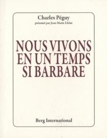 Nous vivons en un temps si barbare - CharlesPéguy