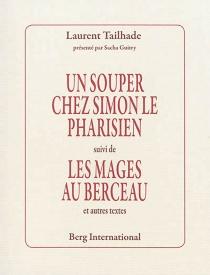 Un souper chez Simon le Pharisien| Suivi de Les mages au berceau : et autres textes - LaurentTailhade