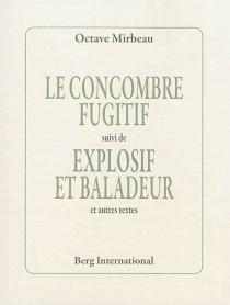 Le concombre fugitif| Suivi de Explosif et baladeur : et autres textes - OctaveMirbeau