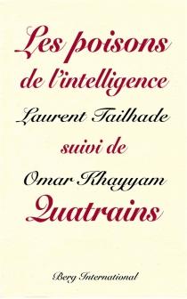 Omar Khayyam et les poisons de l'intelligence| Suivi de Quatrains - Omar Hayyam