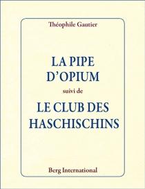 La pipe d'opium| Suivi de Le club des haschischins - ThéophileGautier