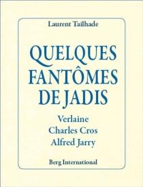 Quelques fantômes de jadis : Verlaine, Charles Cros, Alfred Jarry - LaurentTailhade