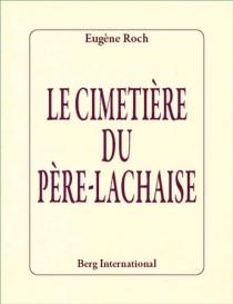 Le cimetière du Père-Lachaise - EugèneRoch
