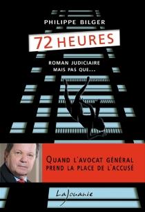 72 heures : roman judiciaire mais pas que... - PhilippeBilger