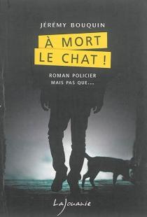 A mort le chat ! - JérémyBouquin