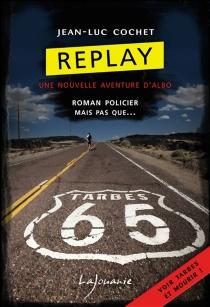 Replay : une nouvelle aventure d'Albo - Jean-LucCochet