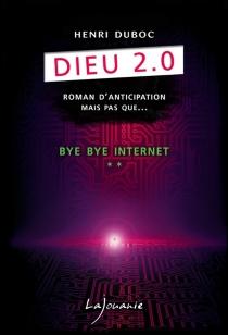 Dieu 2.0 : roman d'anticipation mais pas que... - HenriDuboc