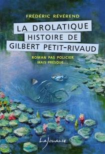 La drolatique histoire de Gilbert Petit-Rivaud - FrédéricRévérend