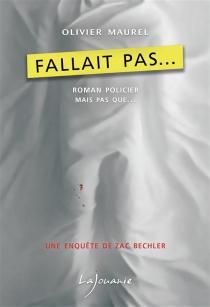 Fallait pas... : une enquête de Zac Bechler - OlivierMaurel