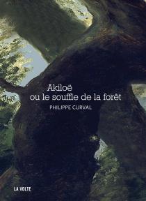Akiloë ou Le souffle de la forêt - PhilippeCurval